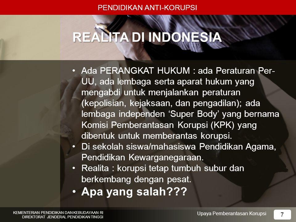 7 REALITA DI INDONESIA Ada PERANGKAT HUKUM : ada Peraturan Per- UU, ada lembaga serta aparat hukum yang mengabdi untuk menjalankan peraturan (kepolisi