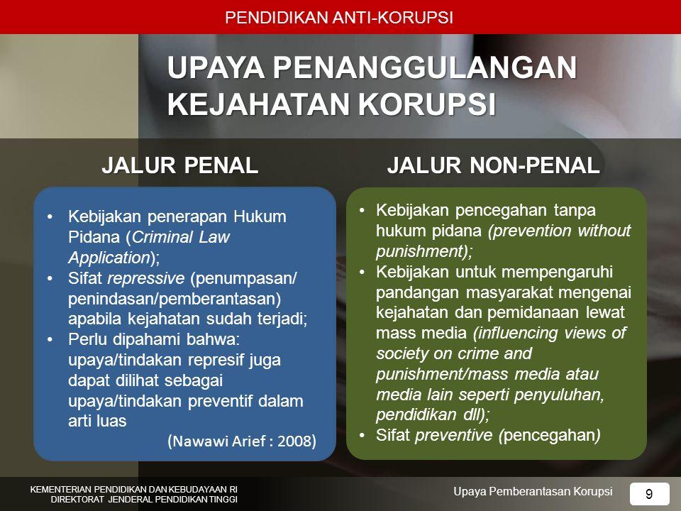 9 UPAYA PENANGGULANGAN KEJAHATAN KORUPSI PENDIDIKAN ANTI-KORUPSI KEMENTERIAN PENDIDIKAN DAN KEBUDAYAAN RI DIREKTORAT JENDERAL PENDIDIKAN TINGGI 9 Upay