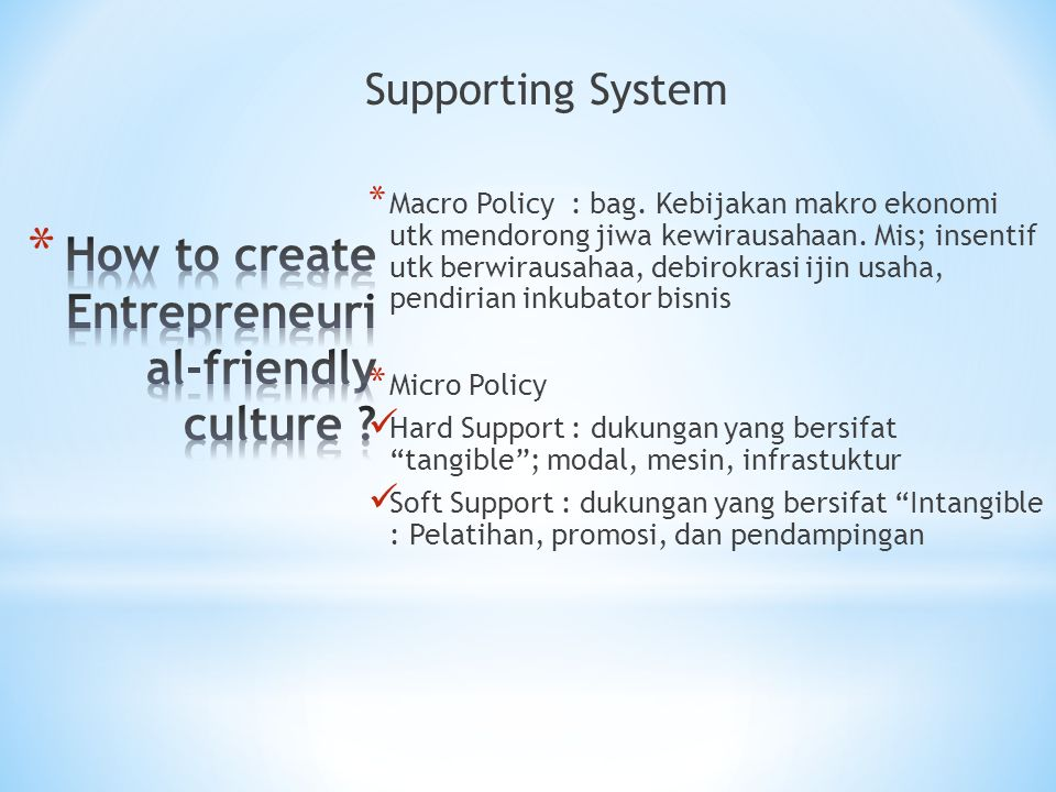 Supporting System * Macro Policy : bag. Kebijakan makro ekonomi utk mendorong jiwa kewirausahaan. Mis; insentif utk berwirausahaa, debirokrasi ijin us