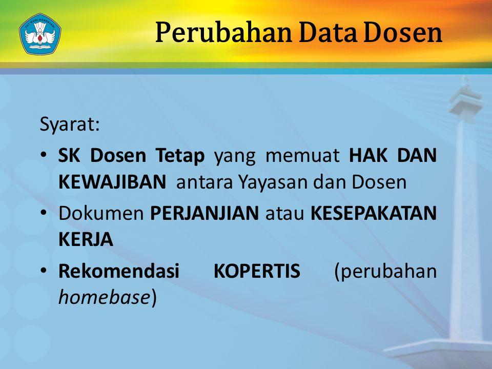 Perubahan Data Dosen Syarat: SK Dosen Tetap yang memuat HAK DAN KEWAJIBAN antara Yayasan dan Dosen Dokumen PERJANJIAN atau KESEPAKATAN KERJA Rekomenda