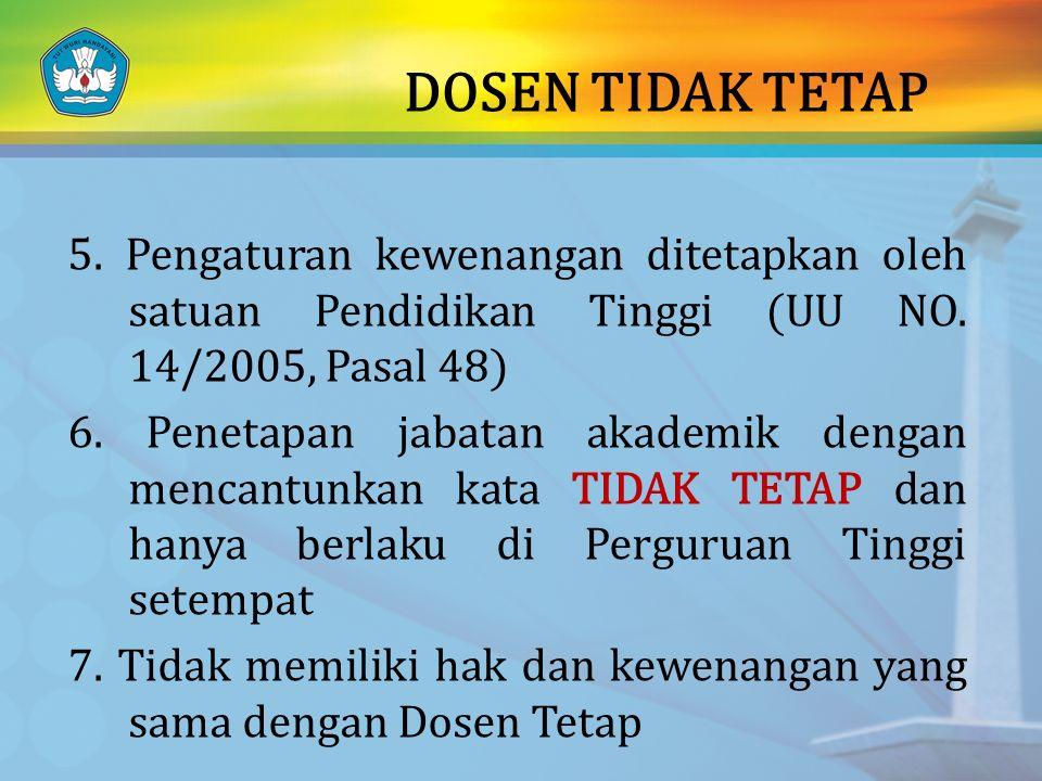 DOSEN TIDAK TETAP 5. Pengaturan kewenangan ditetapkan oleh satuan Pendidikan Tinggi (UU NO. 14/2005, Pasal 48) 6. Penetapan jabatan akademik dengan me