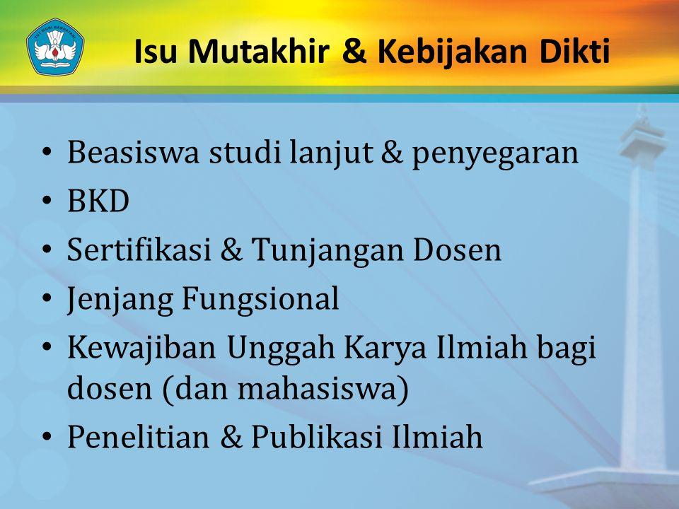 Isu Mutakhir & Kebijakan Dikti Beasiswa studi lanjut & penyegaran BKD Sertifikasi & Tunjangan Dosen Jenjang Fungsional Kewajiban Unggah Karya Ilmiah b