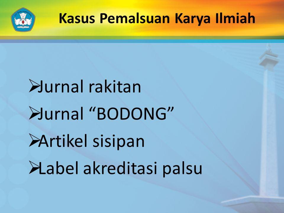 "Kasus Pemalsuan Karya Ilmiah  Jurnal rakitan  Jurnal ""BODONG""  Artikel sisipan  Label akreditasi palsu"