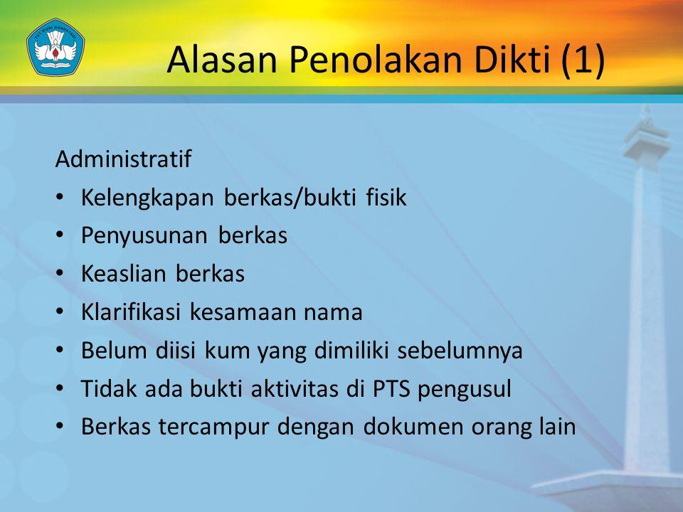 Alasan Penolakan Dikti (1) Administratif Kelengkapan berkas/bukti fisik Penyusunan berkas Keaslian berkas Klarifikasi kesamaan nama Belum diisi kum ya