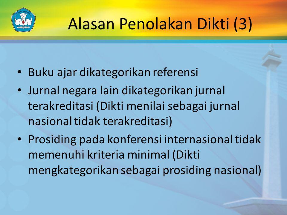Alasan Penolakan Dikti (3) Buku ajar dikategorikan referensi Jurnal negara lain dikategorikan jurnal terakreditasi (Dikti menilai sebagai jurnal nasio