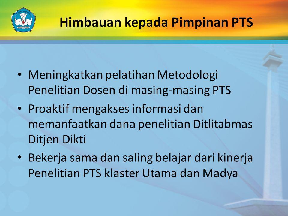 Himbauan kepada Pimpinan PTS Meningkatkan pelatihan Metodologi Penelitian Dosen di masing-masing PTS Proaktif mengakses informasi dan memanfaatkan dan