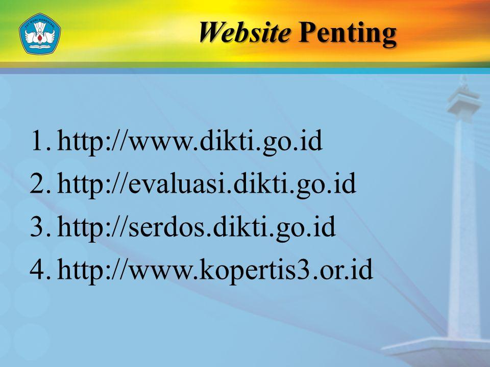 Website Penting 1.http://www.dikti.go.id 2.http://evaluasi.dikti.go.id 3.http://serdos.dikti.go.id 4.http://www.kopertis3.or.id