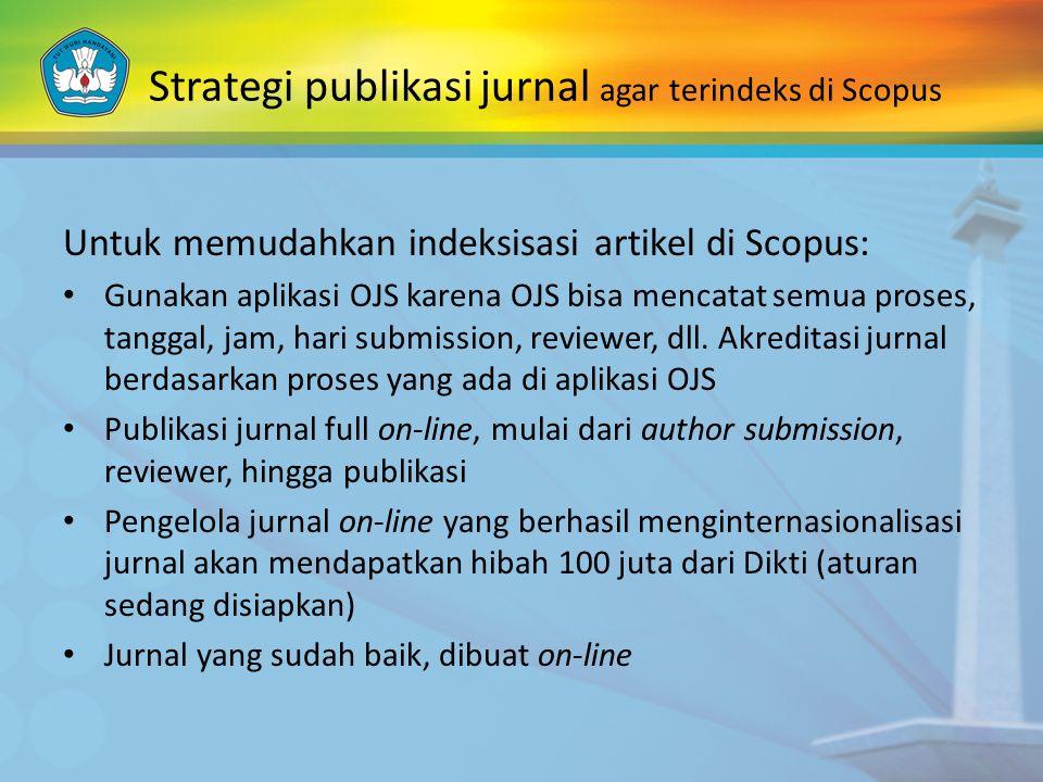 Strategi publikasi jurnal agar terindeks di Scopus Untuk memudahkan indeksisasi artikel di Scopus: Gunakan aplikasi OJS karena OJS bisa mencatat semua