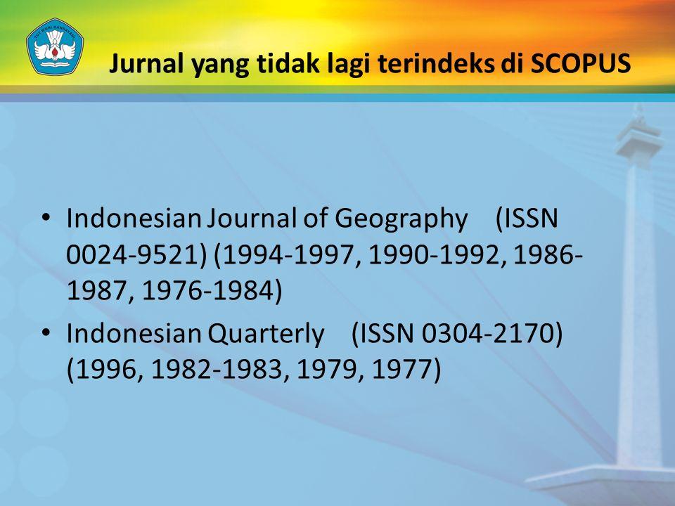 Jurnal yang tidak lagi terindeks di SCOPUS Indonesian Journal of Geography (ISSN 0024-9521) (1994-1997, 1990-1992, 1986- 1987, 1976-1984) Indonesian Q