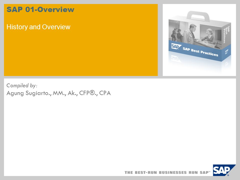 SAP 01-Overview History and Overview Compiled by: Agung Sugiarto., MM., Ak., CFP®., CPA