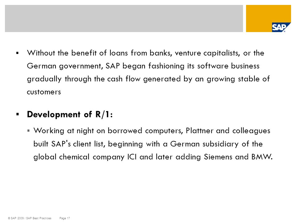 © SAP 2009 / SAP Best Practices Page 17  Without the benefit of loans from banks, venture capitalists, or the German government, SAP began fashioning