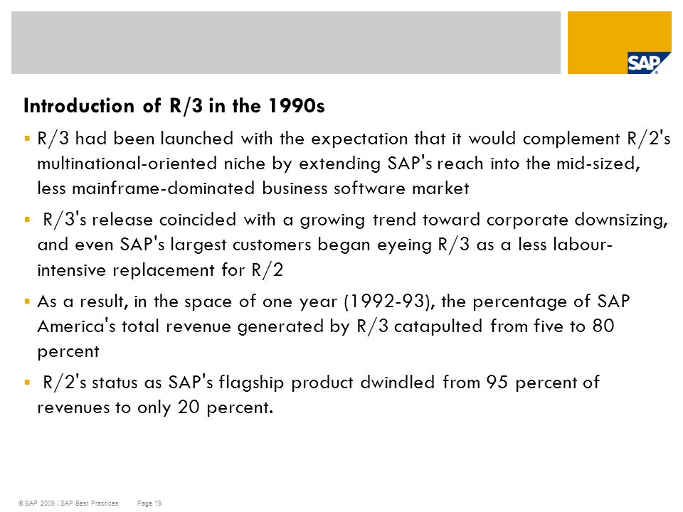© SAP 2009 / SAP Best Practices Page 19 Introduction of R/3 in the 1990s  R/3 had been launched with the expectation that it would complement R/2's m