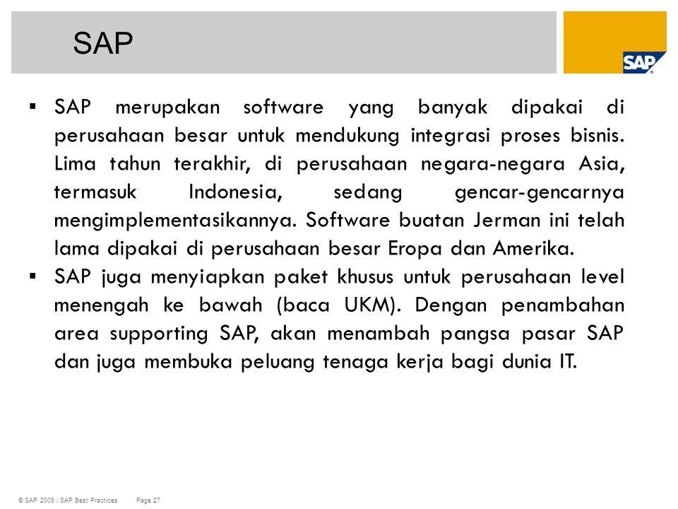 © SAP 2009 / SAP Best Practices Page 27 SAP  SAP merupakan software yang banyak dipakai di perusahaan besar untuk mendukung integrasi proses bisnis.