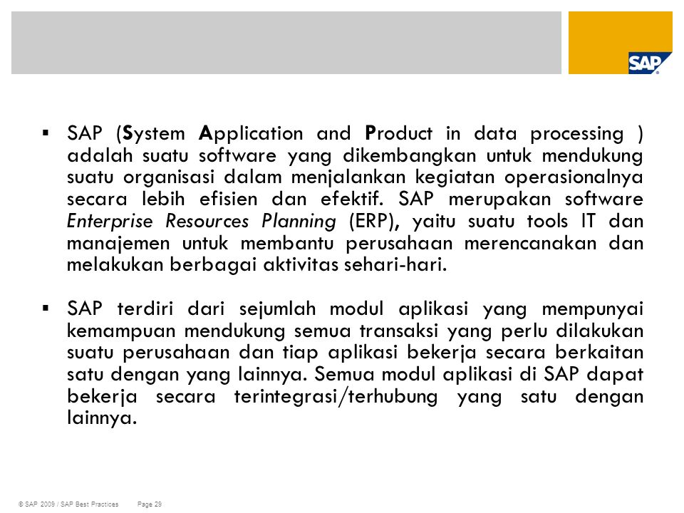 © SAP 2009 / SAP Best Practices Page 29  SAP (System Application and Product in data processing ) adalah suatu software yang dikembangkan untuk mendu