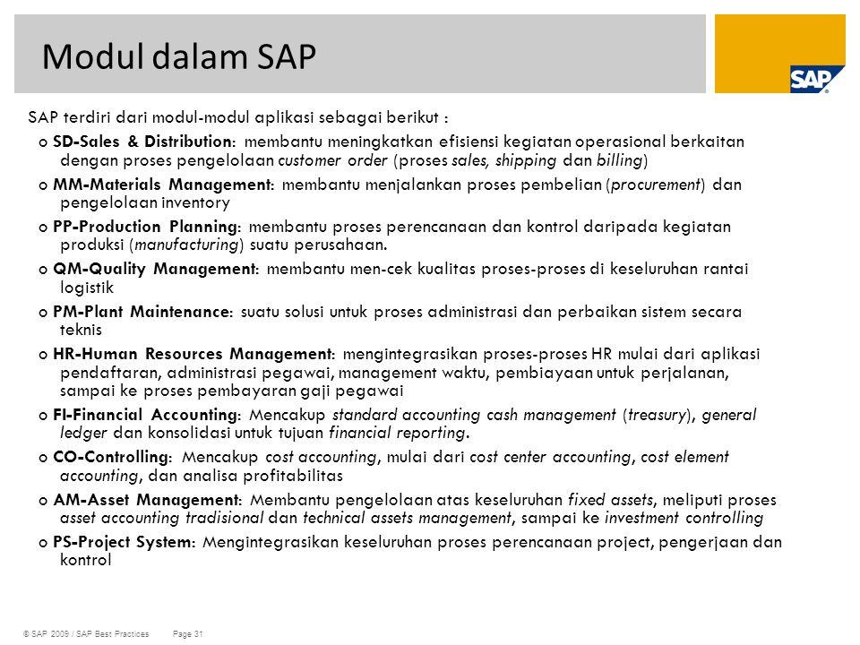 © SAP 2009 / SAP Best Practices Page 31 SAP terdiri dari modul-modul aplikasi sebagai berikut : o SD-Sales & Distribution: membantu meningkatkan efisi