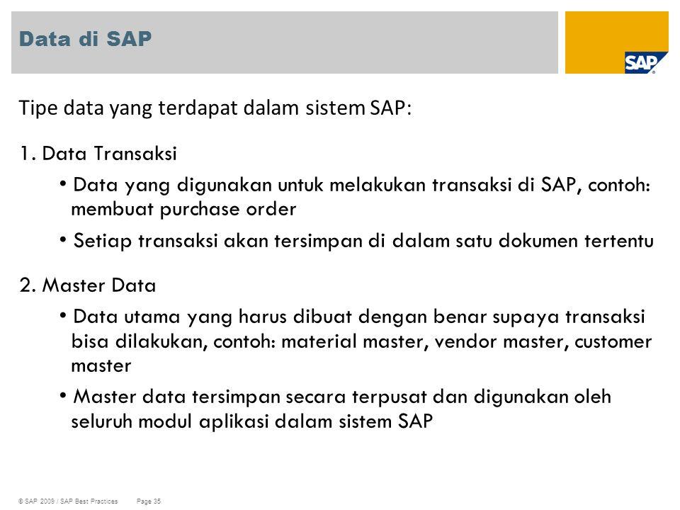© SAP 2009 / SAP Best Practices Page 35 Data di SAP Tipe data yang terdapat dalam sistem SAP: 1. Data Transaksi Data yang digunakan untuk melakukan tr