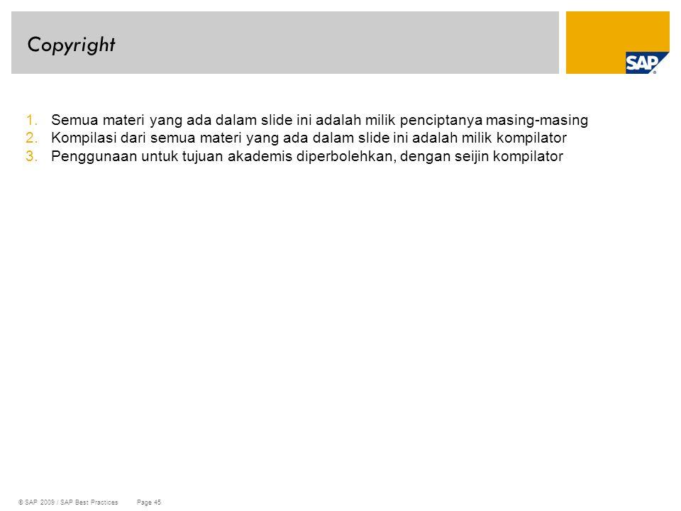 © SAP 2009 / SAP Best Practices Page 45 Copyright 1.Semua materi yang ada dalam slide ini adalah milik penciptanya masing-masing 2.Kompilasi dari semu