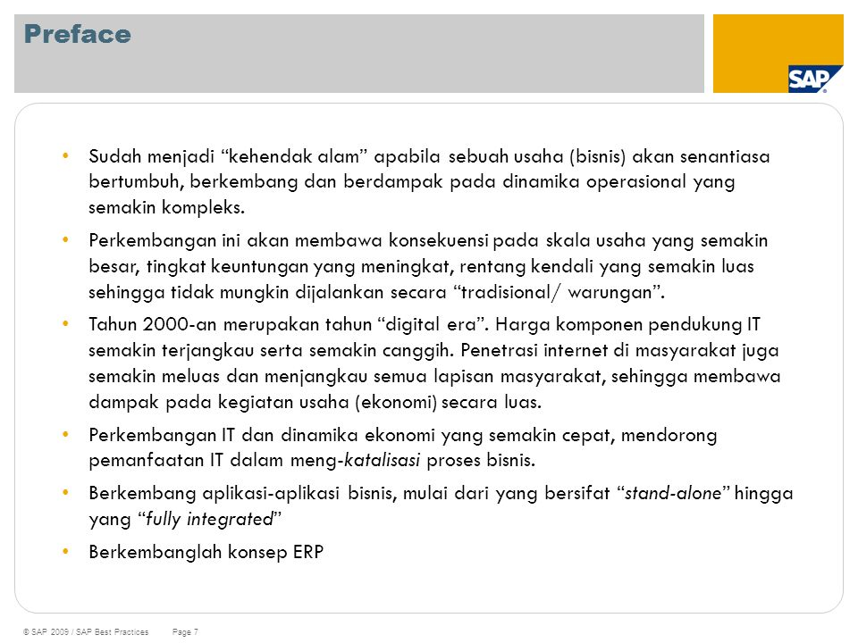 """© SAP 2009 / SAP Best Practices Page 7 Preface Sudah menjadi """"kehendak alam"""" apabila sebuah usaha (bisnis) akan senantiasa bertumbuh, berkembang dan b"""