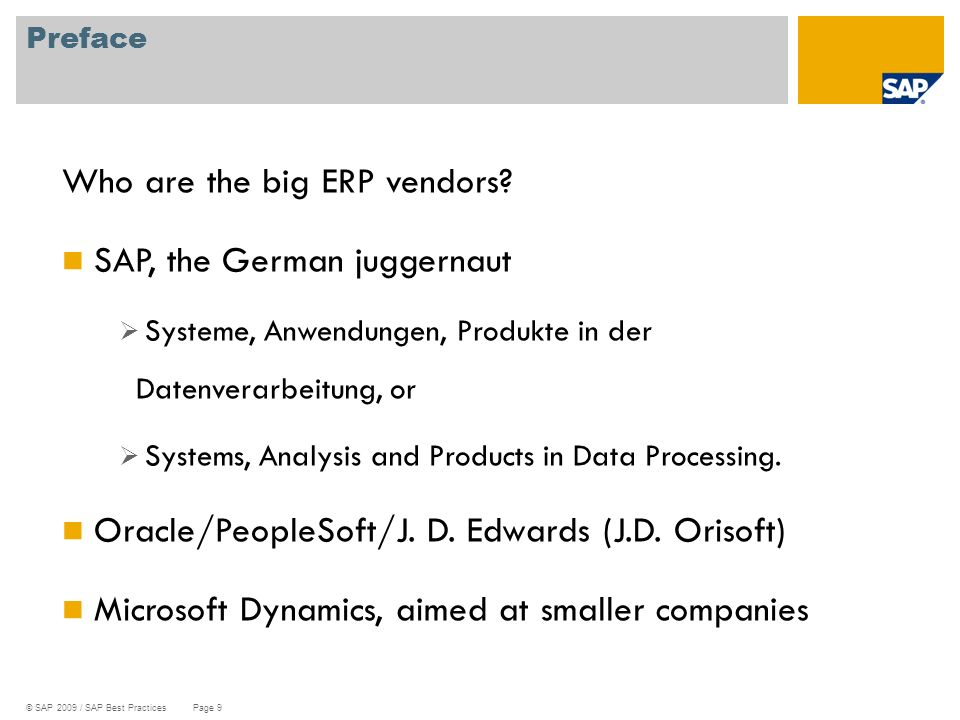 © SAP 2009 / SAP Best Practices Page 9 Preface Who are the big ERP vendors? SAP, the German juggernaut  Systeme, Anwendungen, Produkte in der Datenve