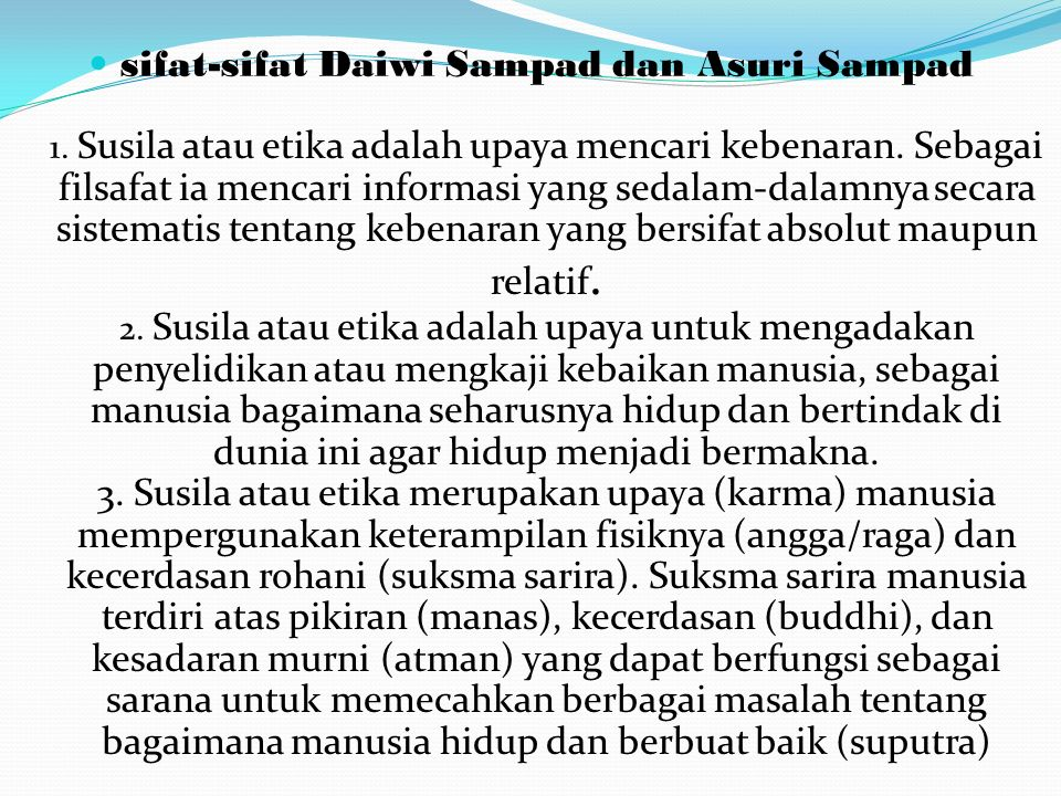 sifat-sifat Daiwi Sampad dan Asuri Sampad 1.Susila atau etika adalah upaya mencari kebenaran.