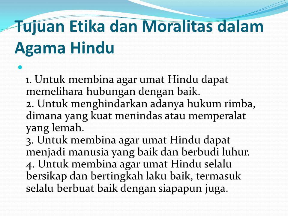 Tujuan Etika dan Moralitas dalam Agama Hindu 1.