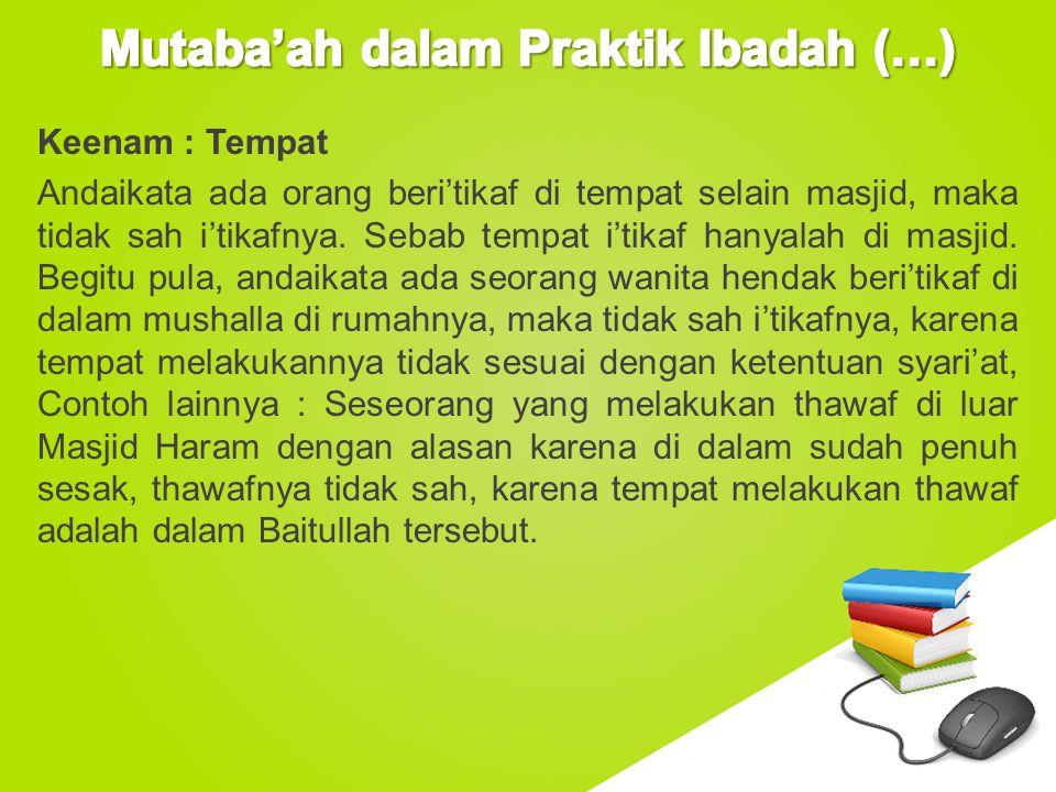 www.free-ppt-templates.com Keenam : Tempat Andaikata ada orang beri'tikaf di tempat selain masjid, maka tidak sah i'tikafnya. Sebab tempat i'tikaf han