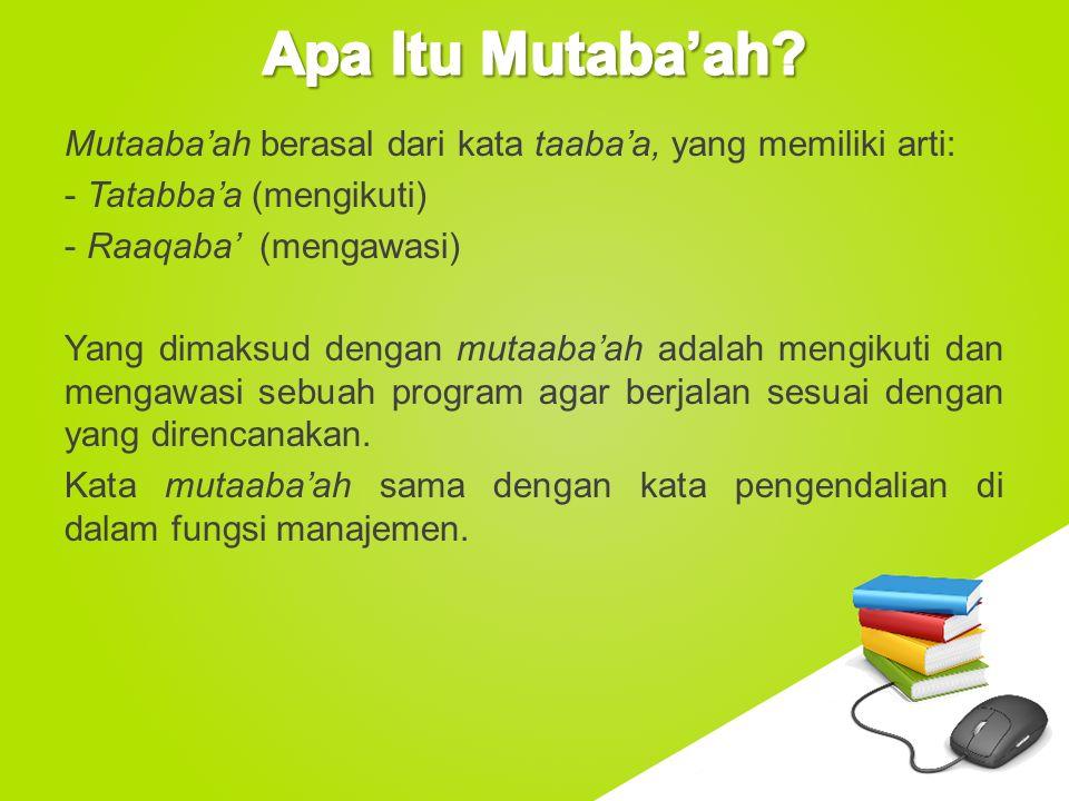 www.free-ppt-templates.com Mutaaba'ah berasal dari kata taaba'a, yang memiliki arti: - Tatabba'a (mengikuti) - Raaqaba' (mengawasi) Yang dimaksud deng