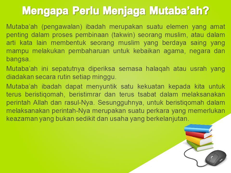 www.free-ppt-templates.com Mutaba'ah (pengawalan) ibadah merupakan suatu elemen yang amat penting dalam proses pembinaan (takwin) seorang muslim, atau