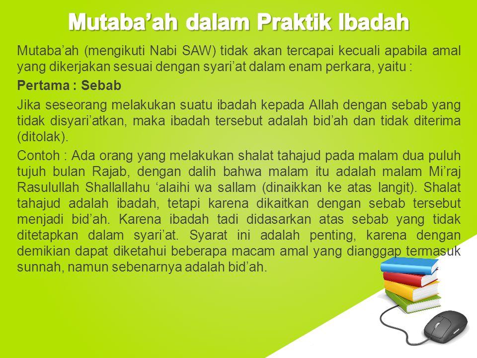www.free-ppt-templates.com Mutaba'ah (mengikuti Nabi SAW) tidak akan tercapai kecuali apabila amal yang dikerjakan sesuai dengan syari'at dalam enam p