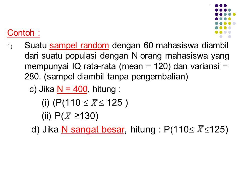 Contoh : 1) Suatu sampel random dengan 60 mahasiswa diambil dari suatu populasi dengan N orang mahasiswa yang mempunyai IQ rata-rata (mean = 120) dan