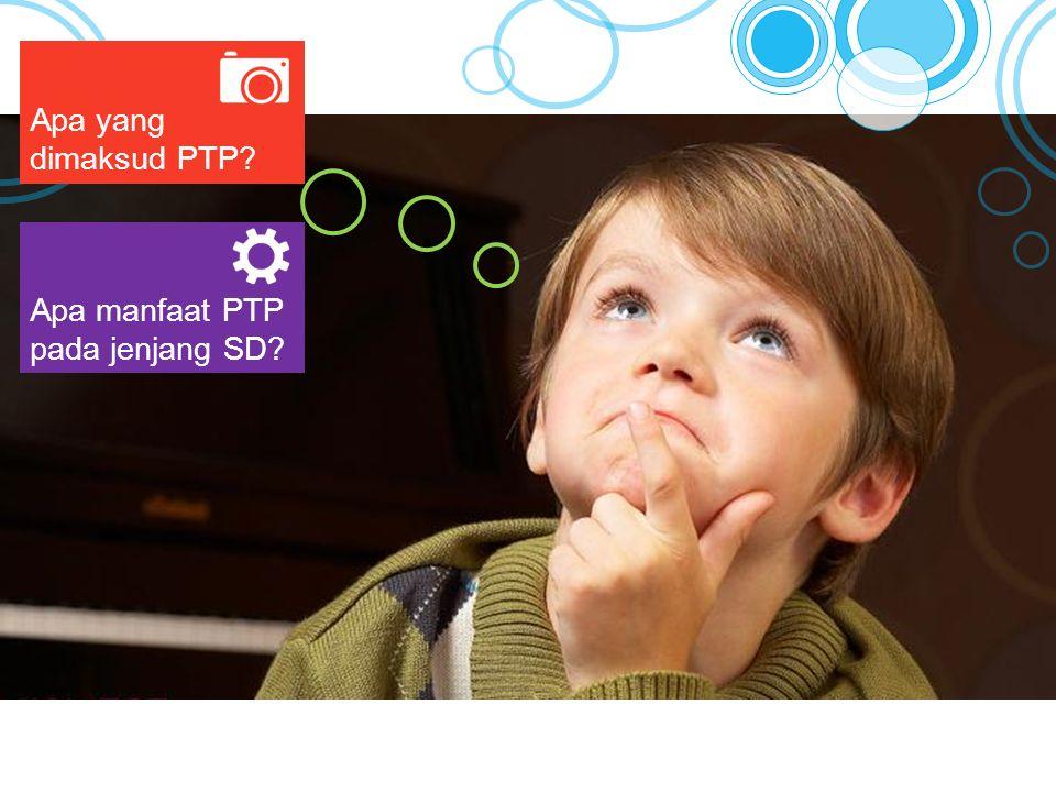 Apa yang dimaksud PTP Apa manfaat PTP pada jenjang SD