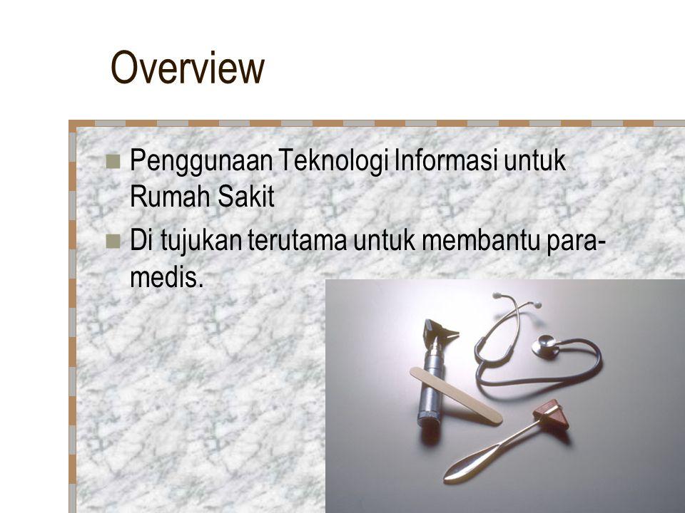 Overview Penggunaan Teknologi Informasi untuk Rumah Sakit Di tujukan terutama untuk membantu para- medis.