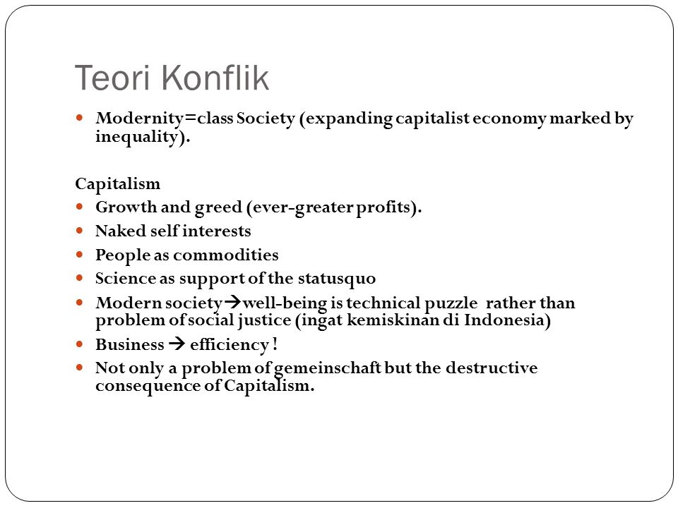 Teori Konflik Modernity=class Society (expanding capitalist economy marked by inequality).