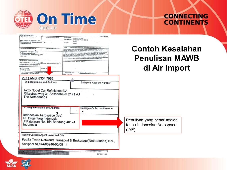 Penulisan yang benar adalah tanpa Indonesian Aerospace (IAE) Contoh Kesalahan Penulisan MAWB di Air Import