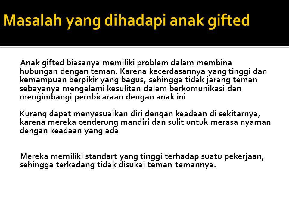 Anak gifted biasanya memiliki problem dalam membina hubungan dengan teman.