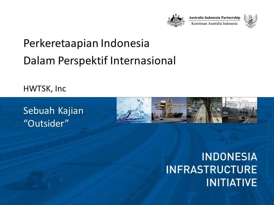 Perkeretaapian Indonesia Dalam Perspektif Internasional HWTSK, Inc Sebuah Kajian Outsider