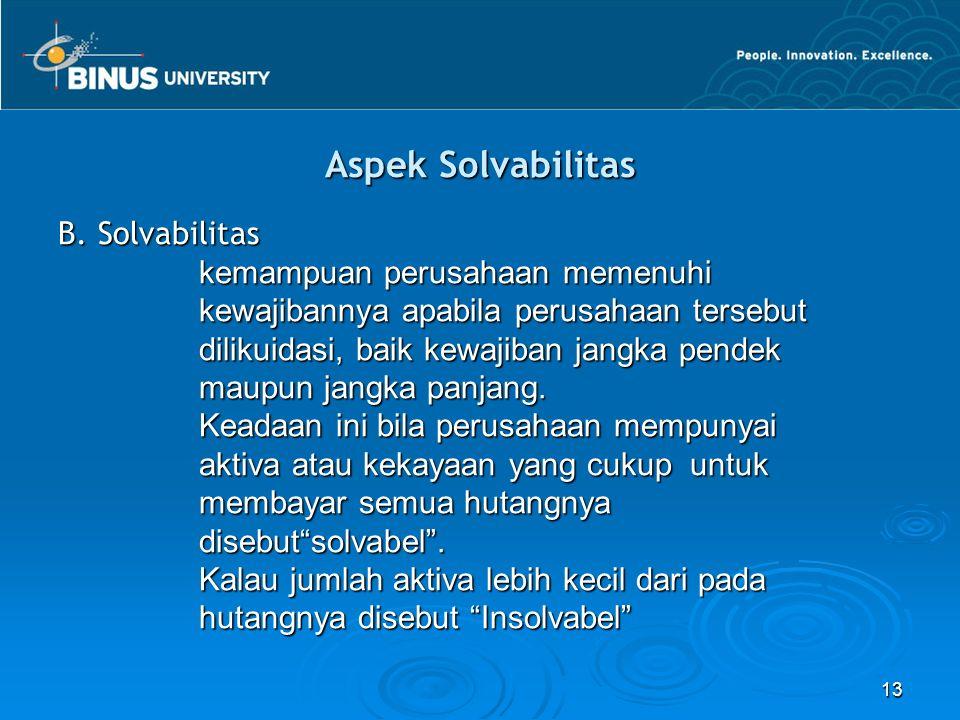 13 B. Solvabilitas kemampuan perusahaan memenuhi kemampuan perusahaan memenuhi kewajibannya apabila perusahaan tersebut kewajibannya apabila perusahaa