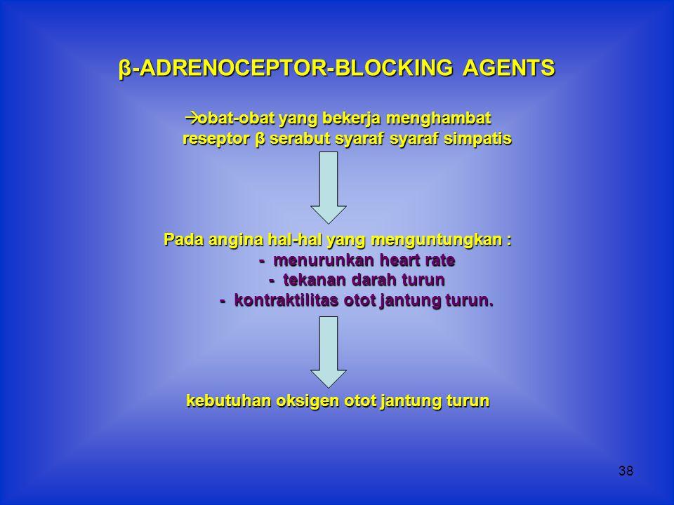 38 β-ADRENOCEPTOR-BLOCKING AGENTS  obat-obat yang bekerja menghambat reseptor β serabut syaraf syaraf simpatis reseptor β serabut syaraf syaraf simpa