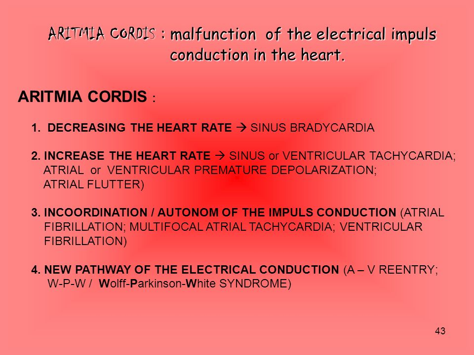 43 ARITMIA CORDIS : malfunction of the electrical impuls conduction in the heart. conduction in the heart. ARITMIA CORDIS : 1. DECREASING THE HEART RA