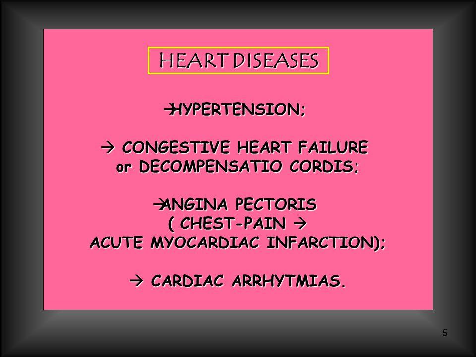 5 HEART DISEASES  HYPERTENSION;  CONGESTIVE HEART FAILURE or DECOMPENSATIO CORDIS;  ANGINA PECTORIS ( CHEST-PAIN  ACUTE MYOCARDIAC INFARCTION); 