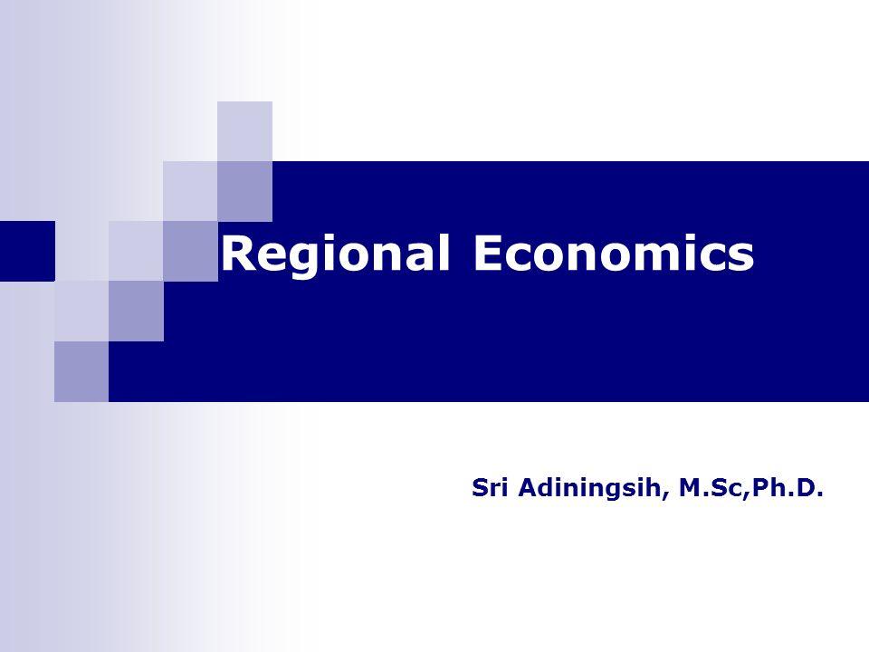 Regional Economics Sri Adiningsih, M.Sc,Ph.D.