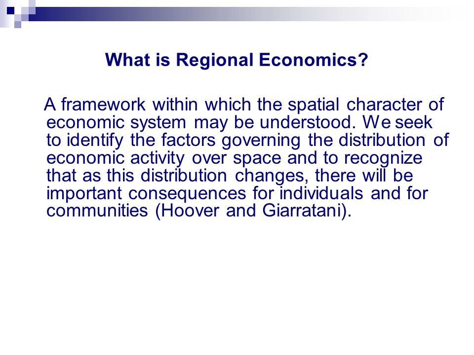 Regional or spatial economics might be summed up in the question what is, where, why and so what.