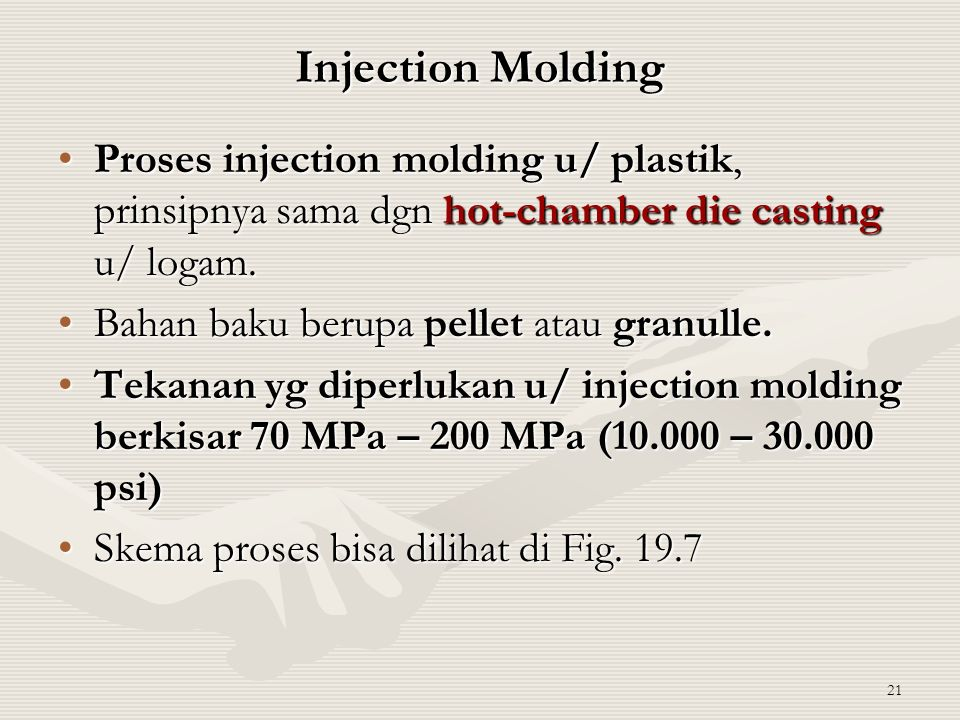 21 Injection Molding Proses injection molding u/ plastik, prinsipnya sama dgn hot-chamber die casting u/ logam.Proses injection molding u/ plastik, pr