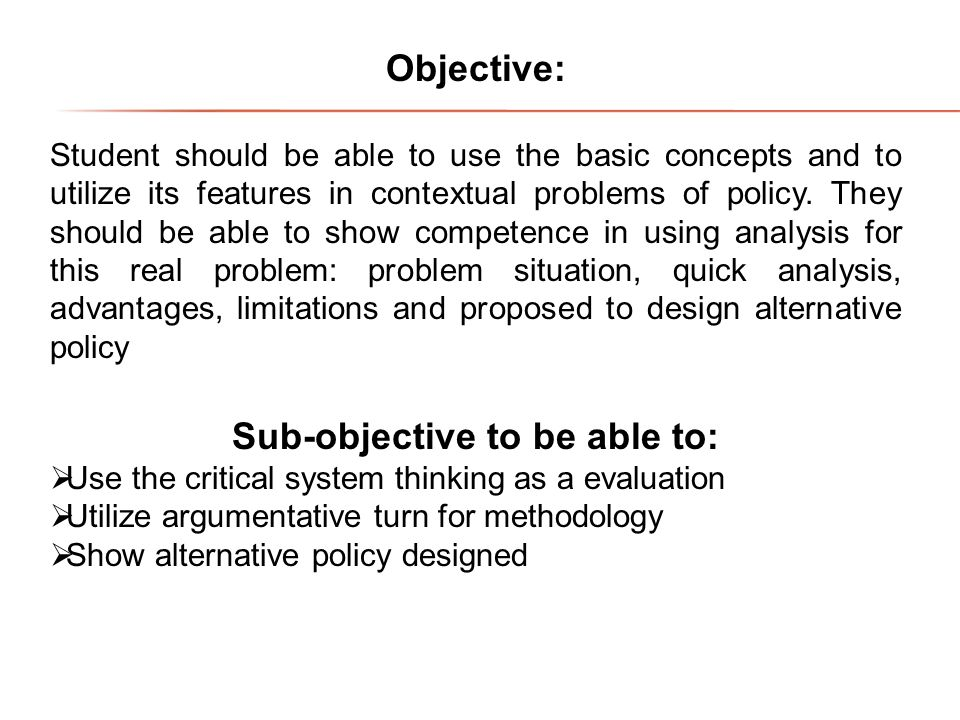Objective: Student should be able to use the basic concepts and to utilize its features in contextual problems of policy.