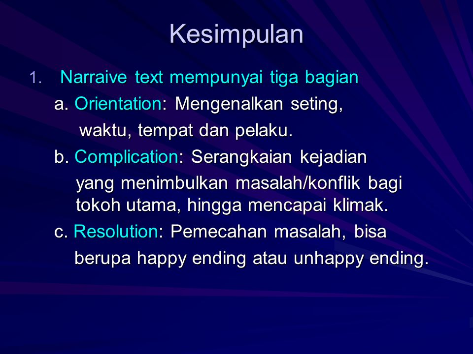 Kesimpulan 1.Narraive text mempunyai tiga bagian a.