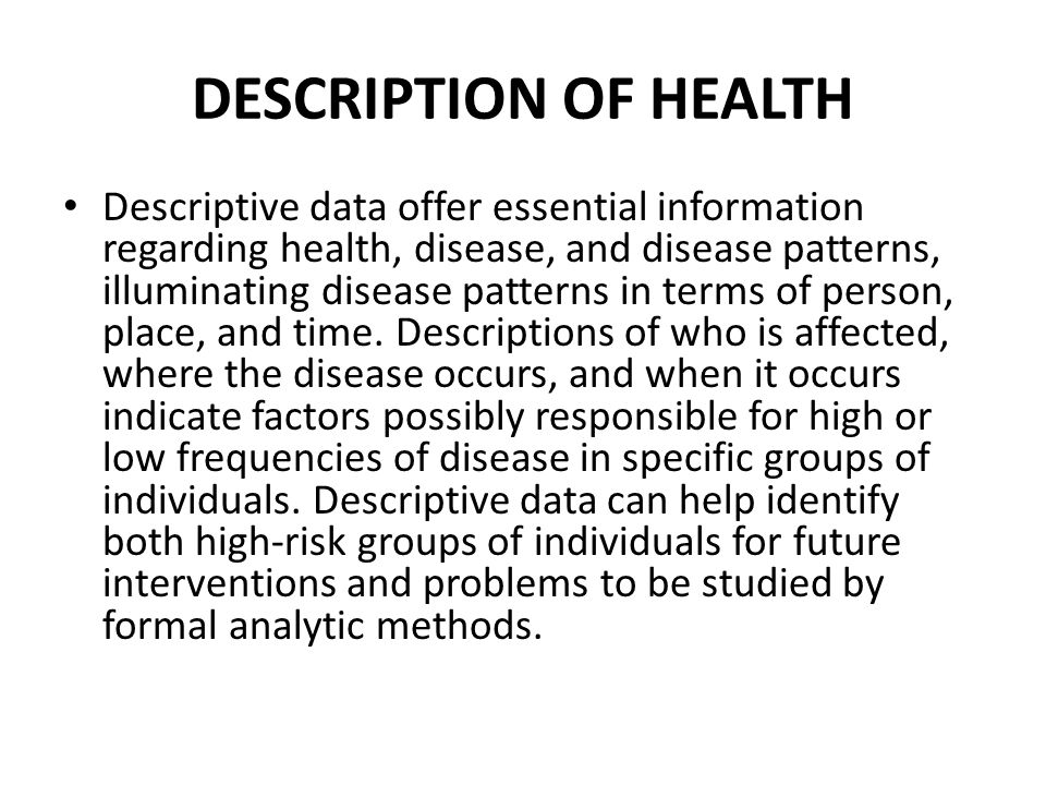 Descriptive data offer essential information regarding health, disease, and disease patterns, illuminating disease patterns in terms of person, place,