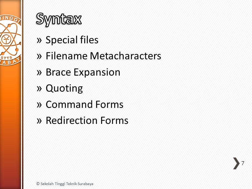 » Special files » Filename Metacharacters » Brace Expansion » Quoting » Command Forms » Redirection Forms 7 © Sekolah Tinggi Teknik Surabaya