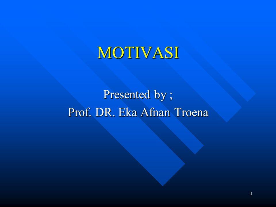 1 MOTIVASI Presented by ; Prof. DR. Eka Afnan Troena