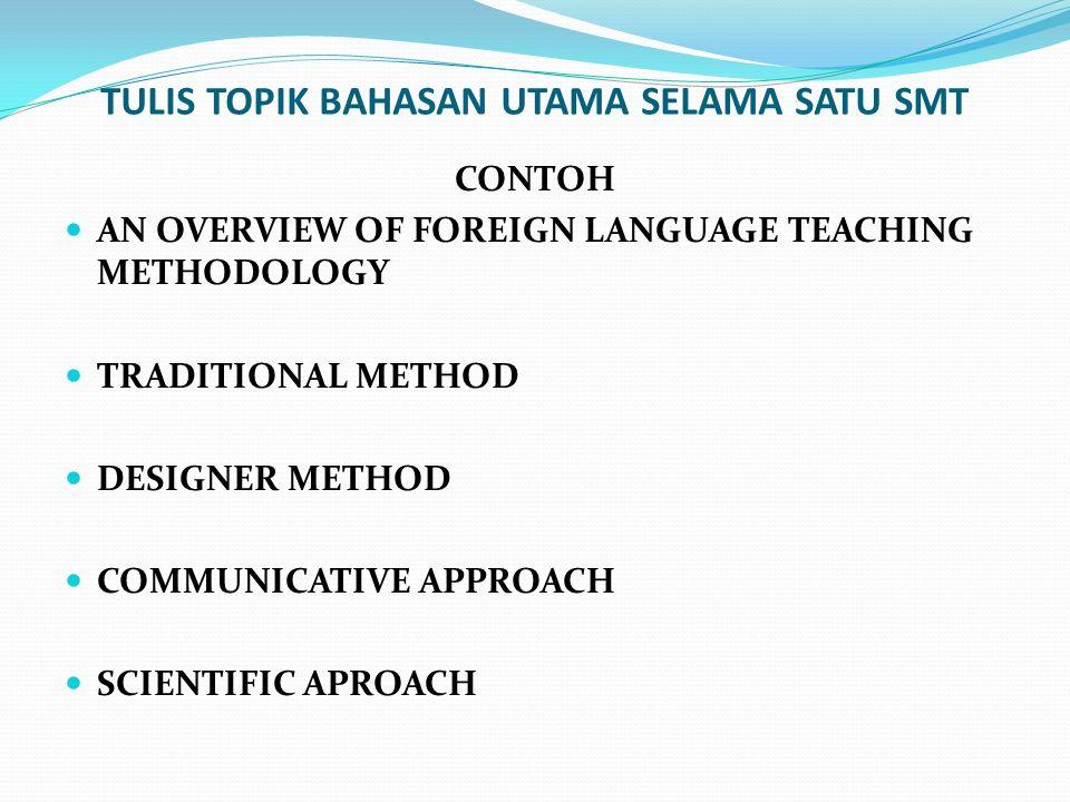 BREAKDOWN MASING MASING TOPIK MENJADI BEBERAPA SUB TOPIK CONTOH PART ONE AN OVERVIEW OF FOREIGN LANGUAGE TEACHING METHODOLOGY 1.