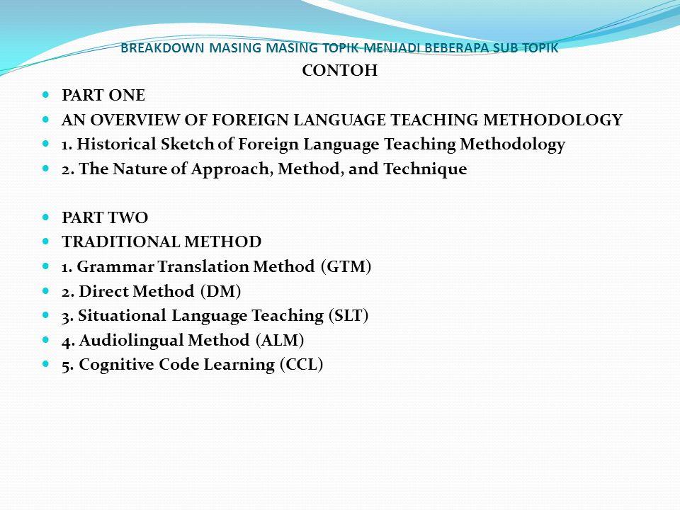 BREAKDOWN MASING MASING TOPIK MENJADI BEBERAPA SUB TOPIK CONTOH PART ONE AN OVERVIEW OF FOREIGN LANGUAGE TEACHING METHODOLOGY 1. Historical Sketch of